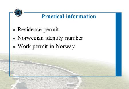 Practical information Residence permit Norwegian identity number Work permit in Norway.