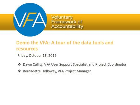 Friday, October 16, 2015  Dawn Cullity, VFA User Support Specialist and Project Coordinator  Bernadette Holloway, VFA Project Manager Demo the VFA: A.