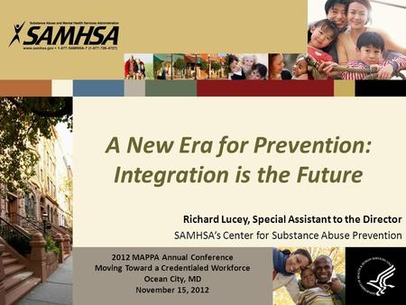 A New Era for Prevention: Integration is the Future Richard Lucey, Special Assistant to the Director SAMHSA's Center for Substance Abuse Prevention 2012.