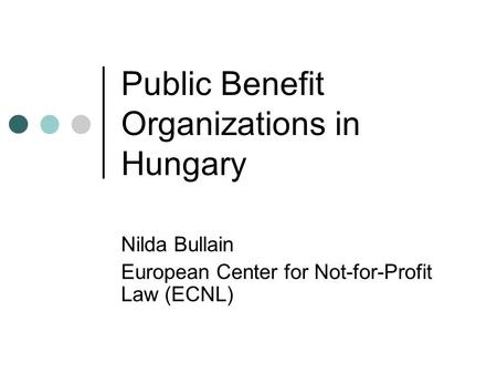 Public Benefit Organizations in Hungary Nilda Bullain European Center for Not-for-Profit Law (ECNL)