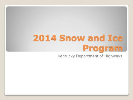 2014 Snow and Ice Program Kentucky Department of Highways.