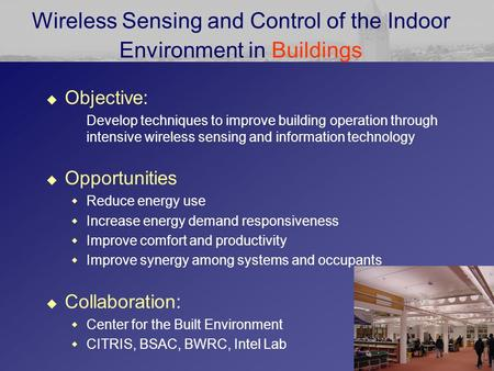Wireless Sensing and Control of the Indoor Environment in Buildings  Objective: Develop techniques to improve building operation through intensive wireless.