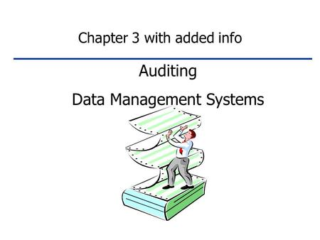 Auditing Data Management Systems Chapter 3 with added info.