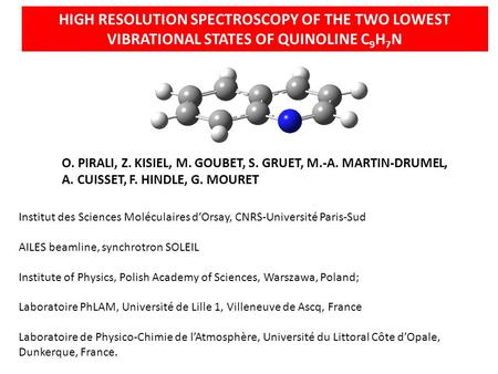 HIGH RESOLUTION SPECTROSCOPY OF THE TWO LOWEST VIBRATIONAL STATES OF QUINOLINE C 9 H 7 N O. PIRALI, Z. KISIEL, M. GOUBET, S. GRUET, M.-A. MARTIN-DRUMEL,