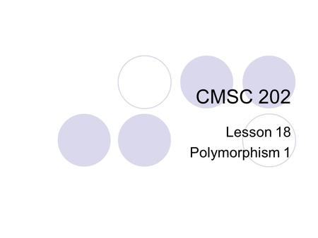 CMSC 202 Lesson 18 Polymorphism 1. Warmup What errors are present in the following hierarchy? Assume GetCurrentTime() and RingBell() are defined elsewhere.