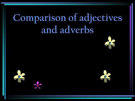 Comparison of adjectives and adverbs.  Comparatives of adjectives are formed with -er or with more.  Superlatives are formed with -est or with most.