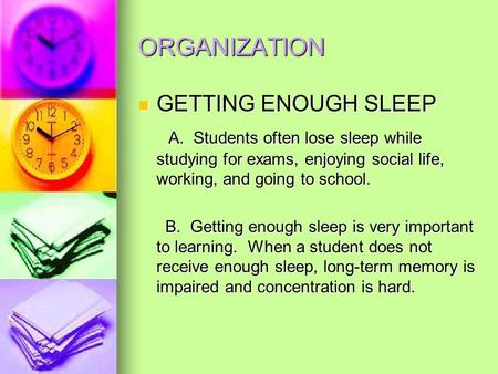 ORGANIZATION GETTING ENOUGH SLEEP GETTING ENOUGH SLEEP A. Students often lose sleep while studying for exams, enjoying social life, working, and going.