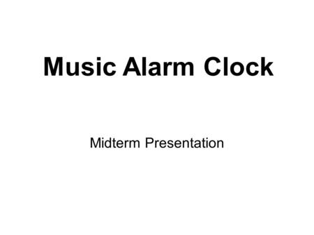 Midterm Presentation Music Alarm Clock. Craig Bilberry Team Leader Electrical Engineering Layout and Design Atomic Clock Signal Will Kalish Electrical.