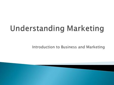 Introduction to Business and Marketing.  On a piece of paper write down what you think Marketing is?  Let's discuss what you think …