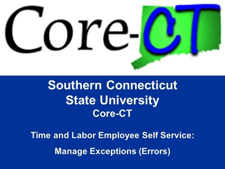Southern Connecticut State University Core-CT Time and Labor Employee Self Service: Manage Exceptions (Errors)