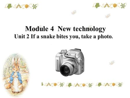 Module 4 New technology Unit 2 If a snake bites you, take a photo.