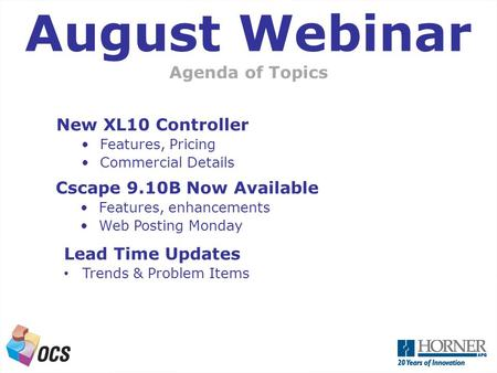A Next Generation OCS Agenda of Topics August Webinar Cscape 9.10B Now Available Features, enhancements Web Posting Monday Lead Time Updates Trends & Problem.