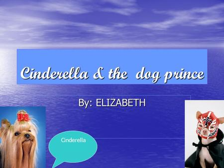 Cinderella & the dog prince By: ELIZABETH Cinderella.