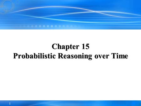 1 Chapter 15 Probabilistic Reasoning over Time. 2 Outline Time and UncertaintyTime and Uncertainty Inference: Filtering, Prediction, SmoothingInference: