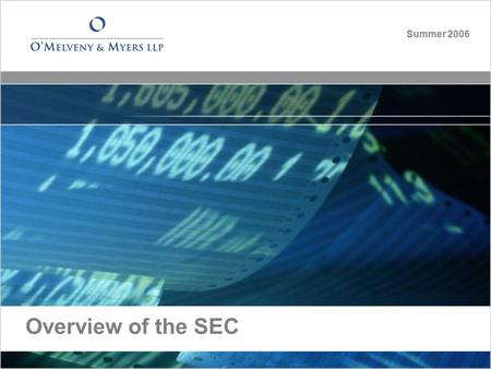 Overview of the SEC Summer 2006. What is the SEC? Securities and Exchange Commission The mission of the U.S. Securities and Exchange Commission is to.