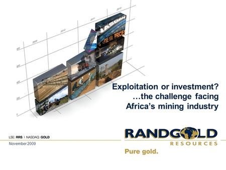 Exploitation or investment? …the challenge facing Africa's mining industry November 2009.