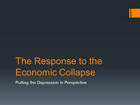 The Response to the Economic Collapse Putting the Depression in Perspective.