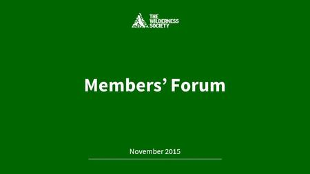 Members' Forum November 2015. Presenters Coral Robinson (TWSA Board and TWS Inc Committee of Management) Melissa McQuillan (TWSA Board) Brigitte Smith.