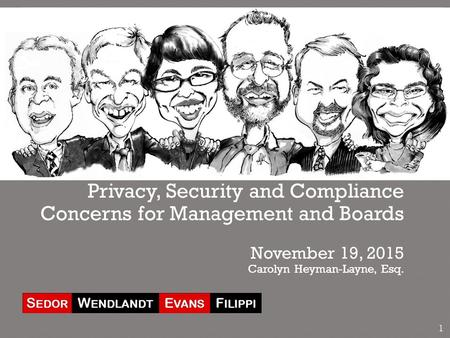 Privacy, Security and Compliance Concerns for Management and Boards November 19, 2015 Carolyn Heyman-Layne, Esq. 1.