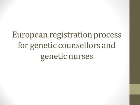 European registration process for genetic counsellors and genetic nurses.