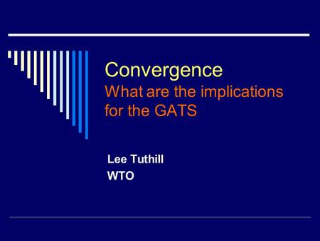 Convergence What are the implications for the GATS Lee Tuthill WTO.
