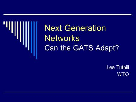 Next Generation Networks Can the GATS Adapt? Lee Tuthill WTO.