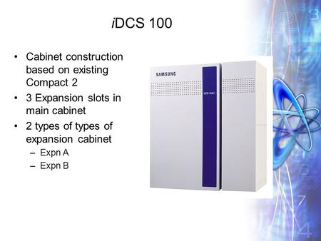 IDCS 100 Cabinet construction based on existing Compact 2 3 Expansion slots in main cabinet 2 types of types of expansion cabinet –Expn A –Expn B.
