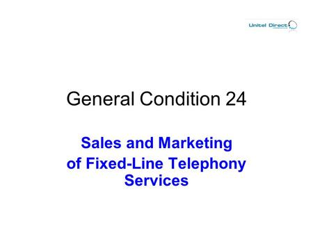 General Condition 24 Sales and Marketing of Fixed-Line Telephony Services.