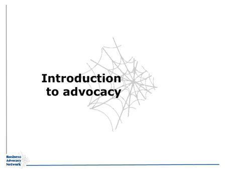 Introduction to advocacy. Objectives Understand what is meant by the enabling environment Understand the important and purpose of dialogue and advocacy.