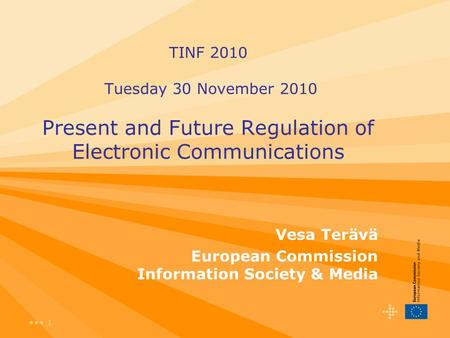 1 TINF 2010 Tuesday 30 November 2010 Present and Future Regulation of Electronic Communications Vesa Terävä European Commission Information Society & Media.