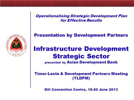 Operationalising Strategic Development Plan for Effective Results Presentation by Development Partners Infrastructure Development Strategic Sector presented.