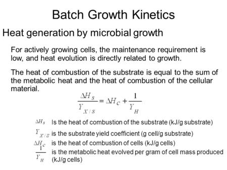 Batch Growth Kinetics Heat generation by microbial growth For actively growing cells, the maintenance requirement is low, and heat evolution is directly.