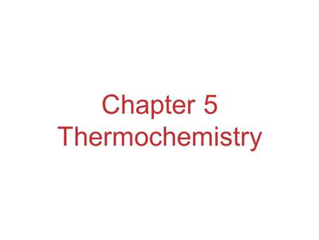 Chapter 5 Thermochemistry. Energy Energy is the ability to do work or transfer heat. –Energy used to cause an object that has mass to move is called work.