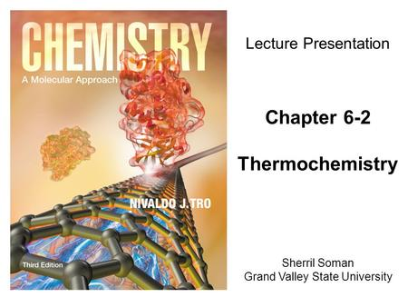 Sherril Soman Grand Valley State University Lecture Presentation Chapter 6-2 Thermochemistry.