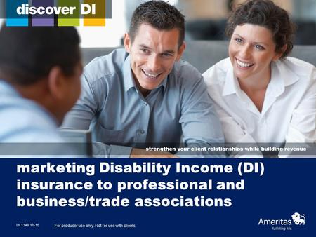 Marketing Disability Income (DI) insurance to professional and business/trade associations DI 1348 11-15 For producer use only. Not for use with clients.