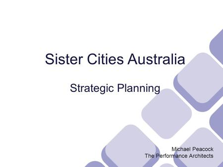 Sister Cities Australia Strategic Planning Michael Peacock The Performance Architects.