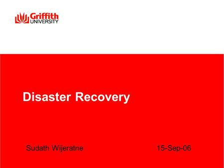 Disaster Recovery Sudath Wijeratne 15-Sep-06. Information Services 2 Agenda Background Methodology Our DR Strategy Learning Management system (Blackboard)