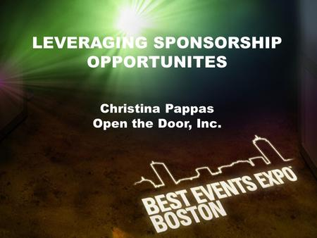 LEVERAGING SPONSORSHIP OPPORTUNITES Christina Pappas Open the Door, Inc.