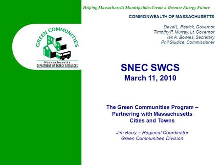 Helping Massachusetts Municipalities Create a Greener Energy Future The Green Communities Program – Partnering with Massachusetts Cities and Towns Jim.