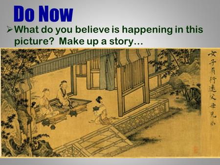 Do Now  What do you believe is happening in this picture? Make up a story…