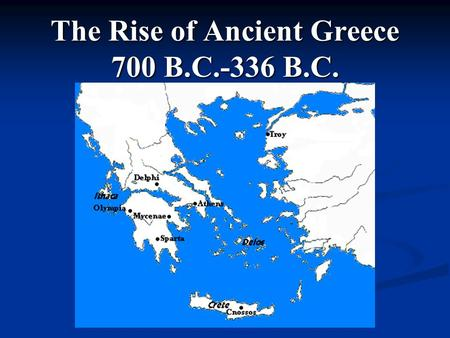 The Rise of Ancient Greece 700 B.C.-336 B.C. Religion Polytheistic: worshiped many gods Polytheistic: worshiped many gods Humanized deities Humanized.