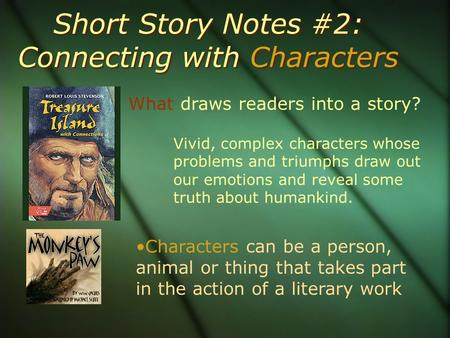 What draws readers into a story? Short Story Notes #2: Connecting with Characters Vivid, complex characters whose problems and triumphs draw out our emotions.