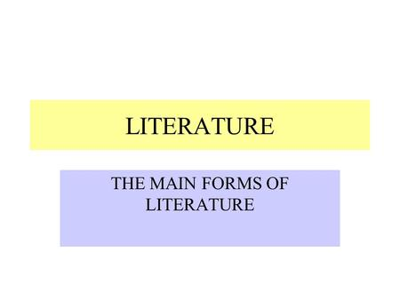 LITERATURE THE MAIN FORMS OF LITERATURE (A) ELEMENTS OF A POEM MESSAGE SETTING THEME PERSONA AUDIENCE.
