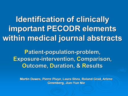 Identification of clinically important PECODR elements within medical journal abstracts Patient-population-problem, Exposure-intervention, Comparison,