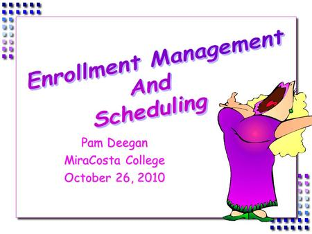 Pam Deegan MiraCosta College October 26, 2010. 1. If you build it, they will come OR we schedule for students. 2. Establish time blocks to maximize efficiency.