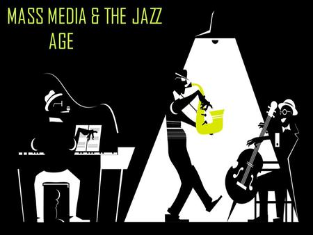 MASS MEDIA & THE JAZZ AGE. MOVIES o Movies – wildly popular mass medium o 1910-1930  5,000 theaters rose to 22,500 o Late 1930s  100 million Americans.