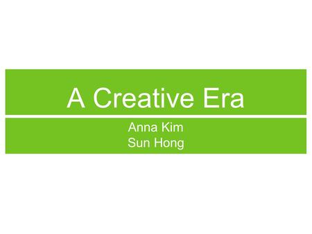 A Creative Era Anna Kim Sun Hong. Music: Jazz 1900s: Jazz emerged 1920s: Jazz music gained popularity Jazz originated from African American musicians.