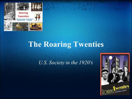 The Roaring Twenties U.S. Society in the 1920's.