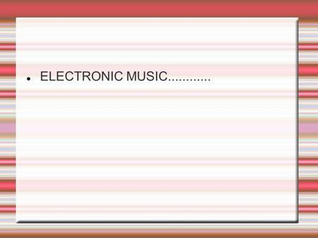 ELECTRONIC MUSIC............. Electronic music is music that employs electronic musical instruments and electronic music technology in its production.[1]