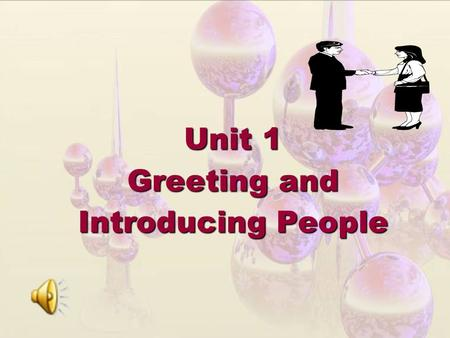Unit 1 Greeting and Introducing People